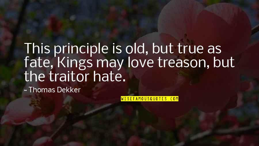 My Old True Love Quotes By Thomas Dekker: This principle is old, but true as fate,