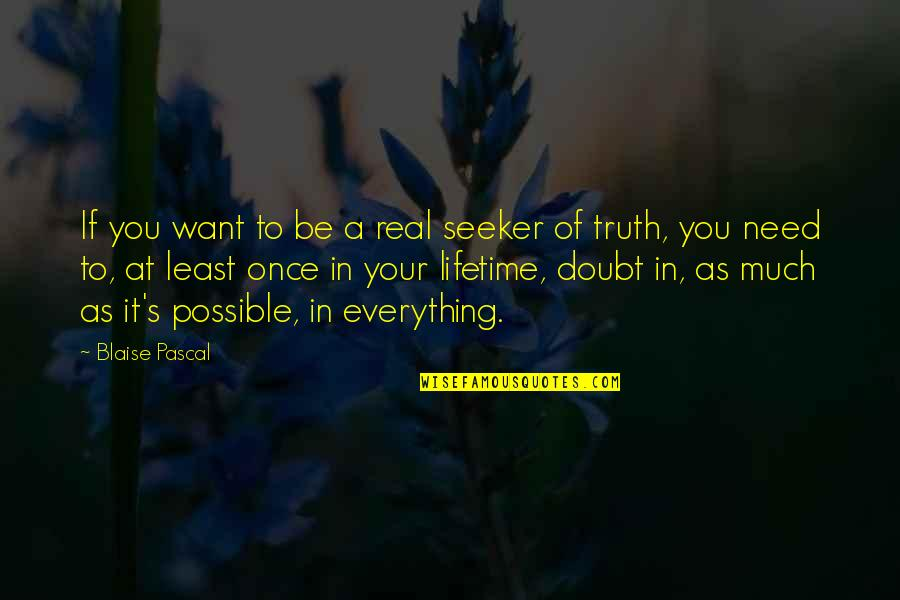 My Once In A Lifetime Quotes By Blaise Pascal: If you want to be a real seeker
