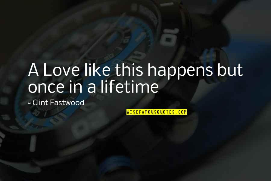 My Once In A Lifetime Quotes By Clint Eastwood: A Love like this happens but once in