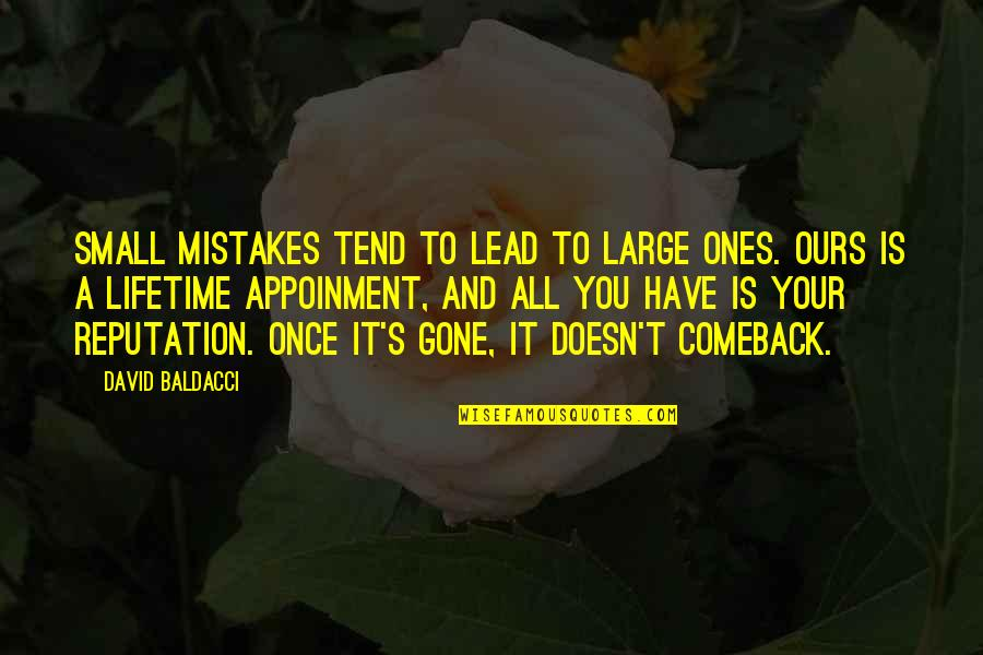 My Once In A Lifetime Quotes By David Baldacci: Small mistakes tend to lead to large ones.