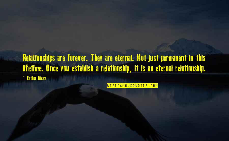 My Once In A Lifetime Quotes By Esther Hicks: Relationships are forever. They are eternal. Not just