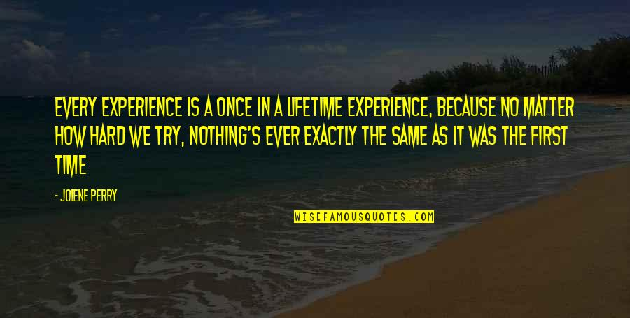 My Once In A Lifetime Quotes By Jolene Perry: Every experience is a once in a lifetime
