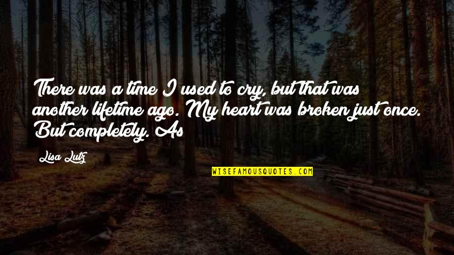 My Once In A Lifetime Quotes By Lisa Lutz: There was a time I used to cry,