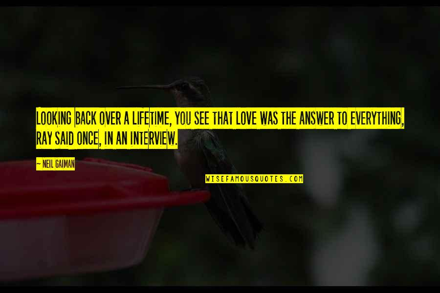 My Once In A Lifetime Quotes By Neil Gaiman: Looking back over a lifetime, you see that