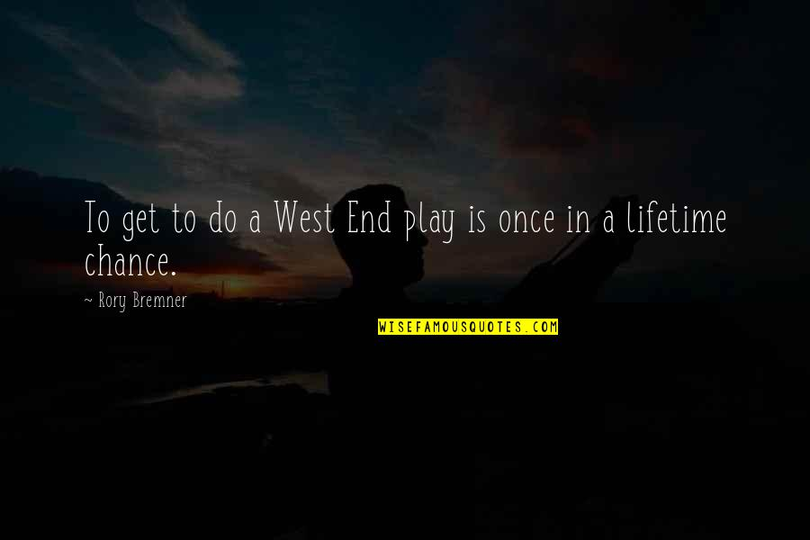 My Once In A Lifetime Quotes By Rory Bremner: To get to do a West End play