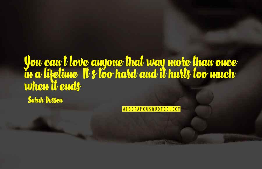My Once In A Lifetime Quotes By Sarah Dessen: You can't love anyone that way more than