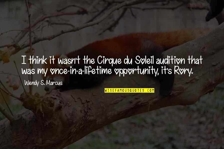My Once In A Lifetime Quotes By Wendy S. Marcus: I think it wasn't the Cirque du Soleil