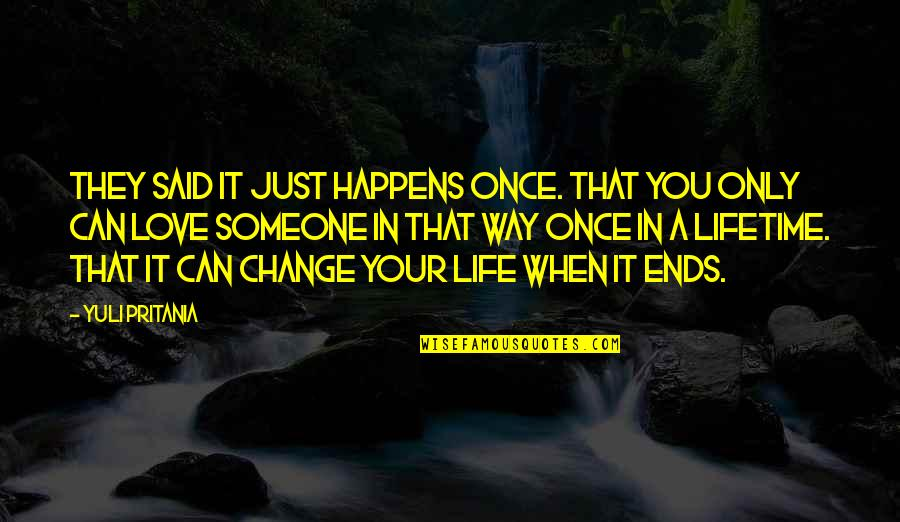 My Once In A Lifetime Quotes By Yuli Pritania: They said it just happens once. That you