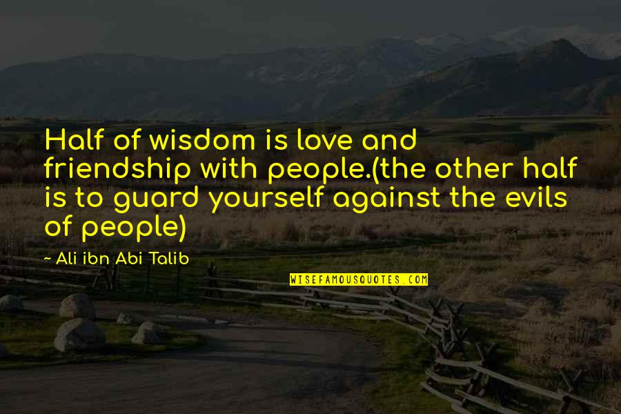 My Other Half Friendship Quotes By Ali Ibn Abi Talib: Half of wisdom is love and friendship with