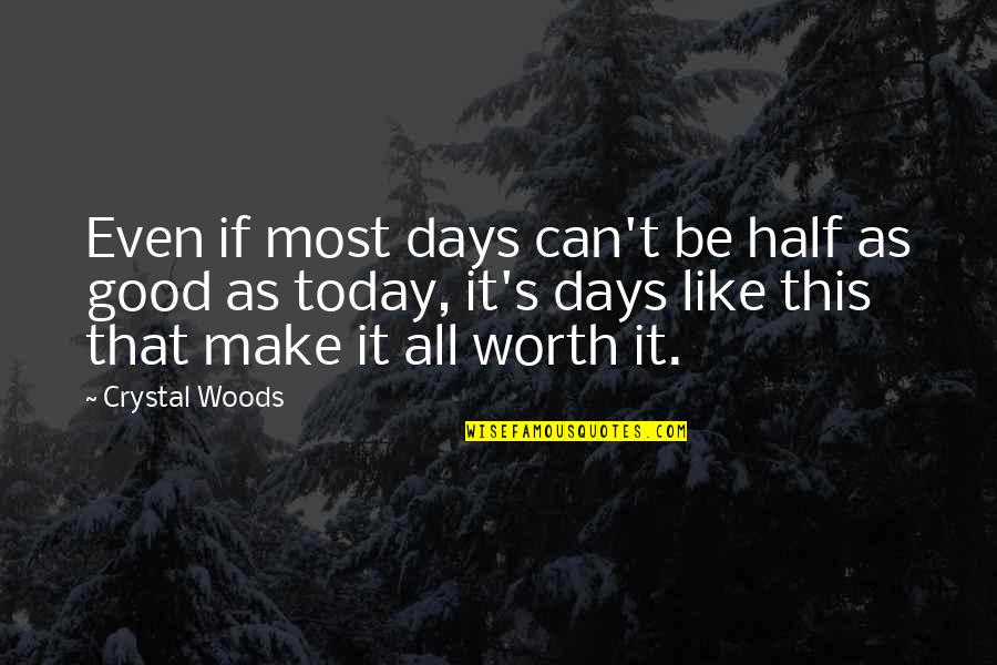 My Other Half Friendship Quotes By Crystal Woods: Even if most days can't be half as