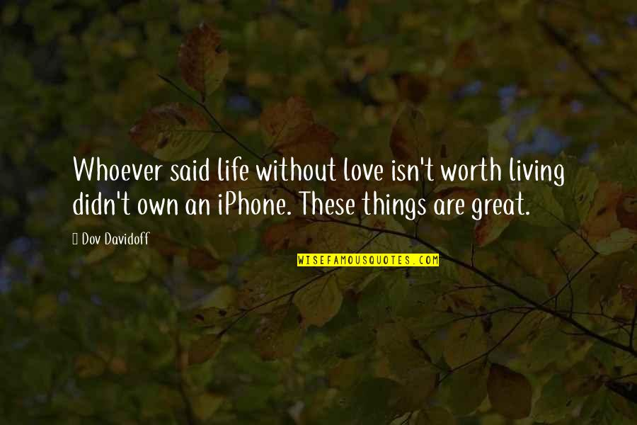 My Other Half Friendship Quotes By Dov Davidoff: Whoever said life without love isn't worth living