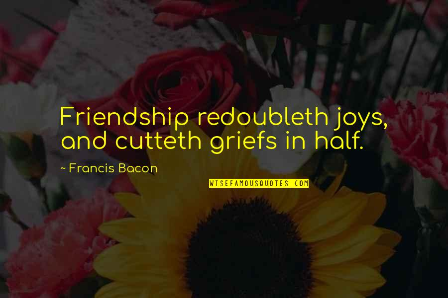 My Other Half Friendship Quotes By Francis Bacon: Friendship redoubleth joys, and cutteth griefs in half.