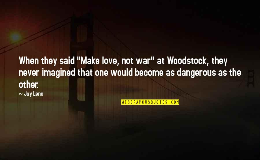 """My Other Half Friendship Quotes By Jay Leno: When they said """"Make love, not war"""" at"""