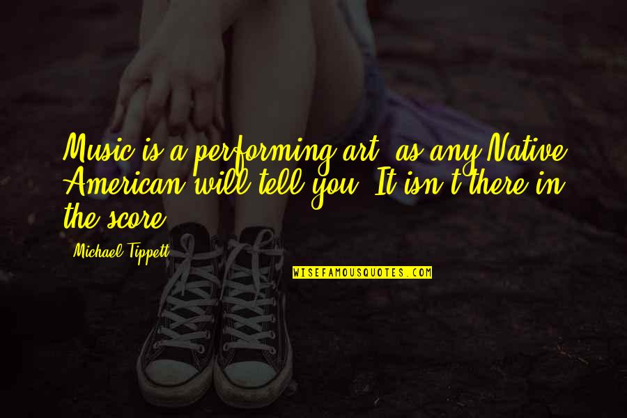 My Other Half Friendship Quotes By Michael Tippett: Music is a performing art, as any Native
