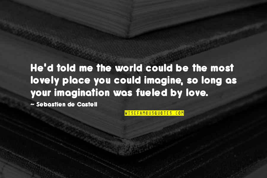 My Other Half Friendship Quotes By Sebastien De Castell: He'd told me the world could be the