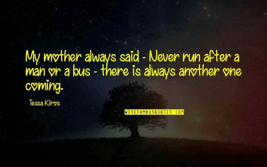 My Other Half Friendship Quotes By Tessa Kiros: My mother always said - Never run after