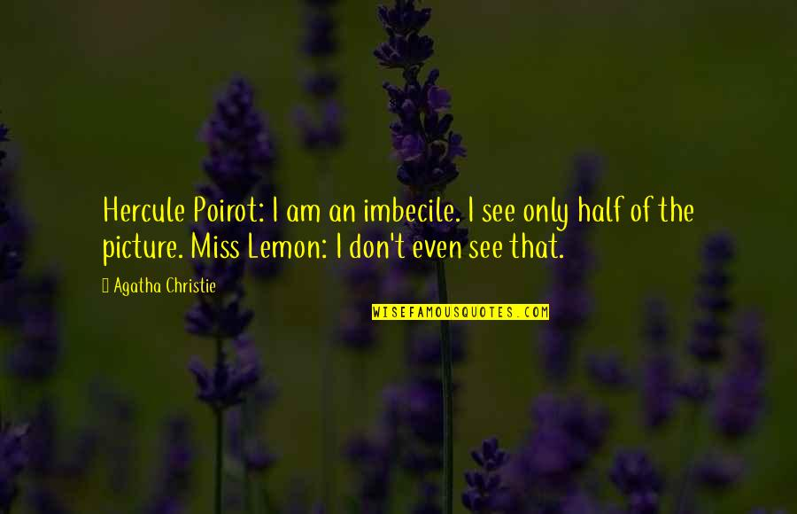 My Other Half Picture Quotes By Agatha Christie: Hercule Poirot: I am an imbecile. I see