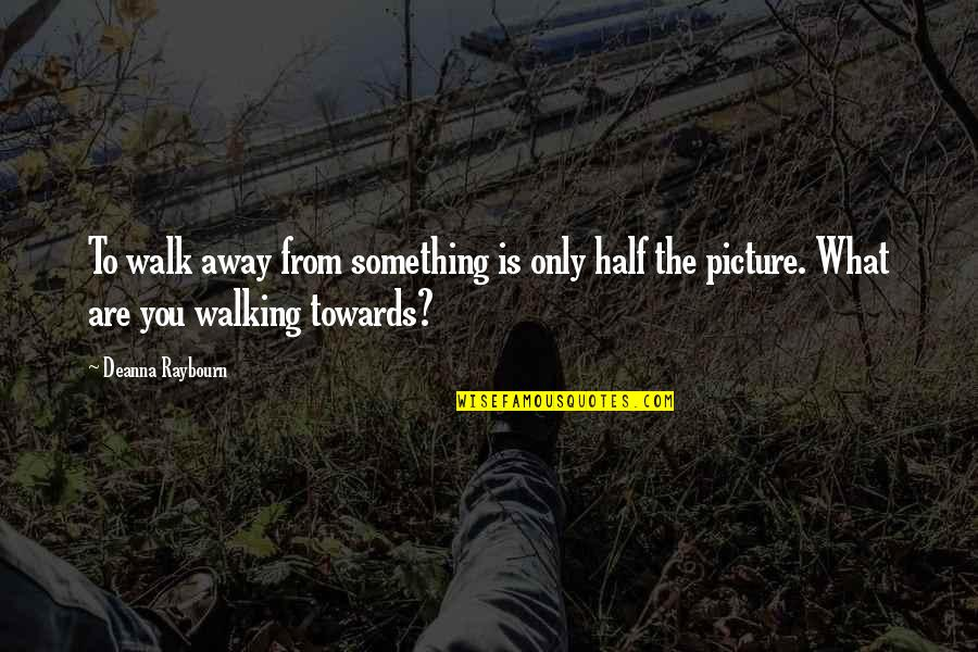 My Other Half Picture Quotes By Deanna Raybourn: To walk away from something is only half
