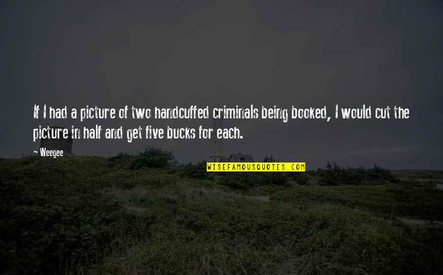 My Other Half Picture Quotes By Weegee: If I had a picture of two handcuffed