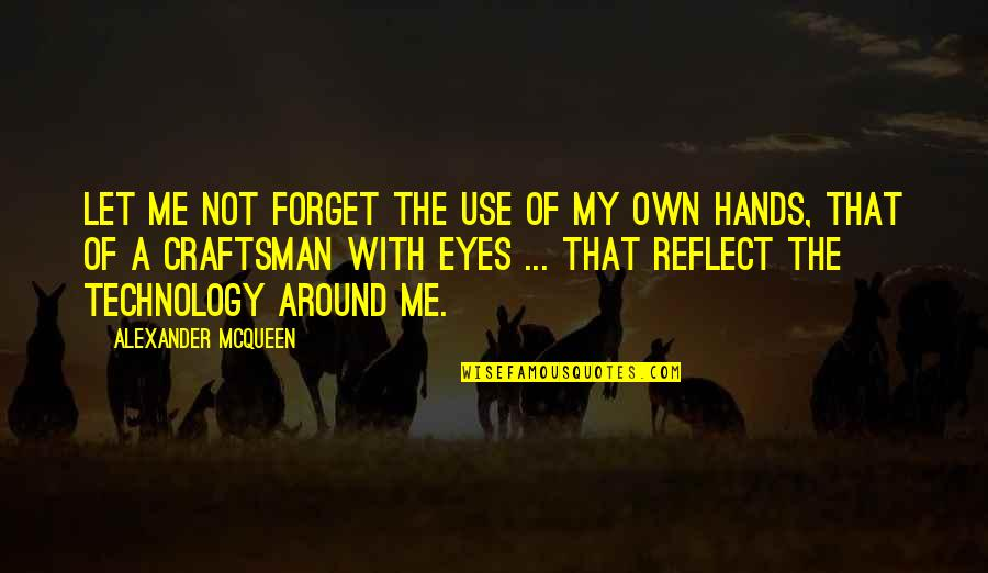 My Own Eyes Quotes By Alexander McQueen: Let me not forget the use of my