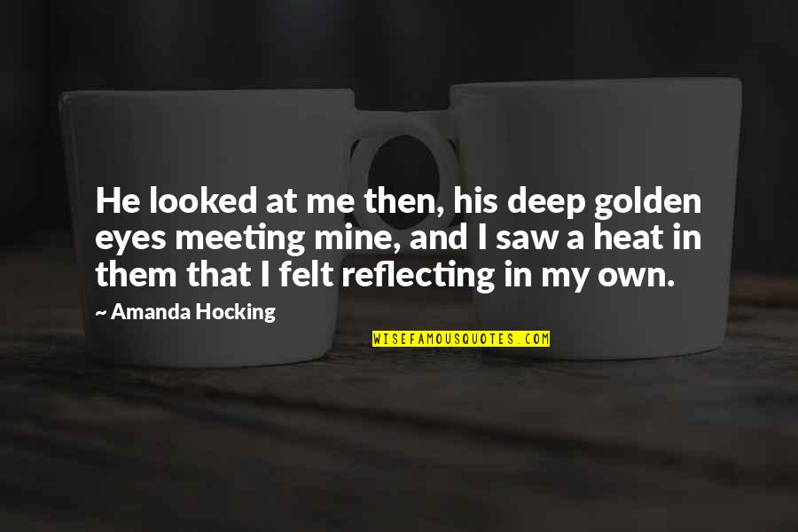 My Own Eyes Quotes By Amanda Hocking: He looked at me then, his deep golden