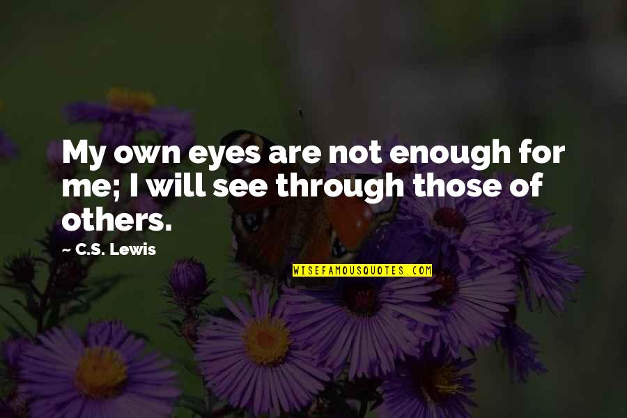 My Own Eyes Quotes By C.S. Lewis: My own eyes are not enough for me;