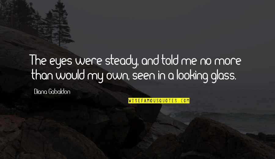 My Own Eyes Quotes By Diana Gabaldon: The eyes were steady, and told me no