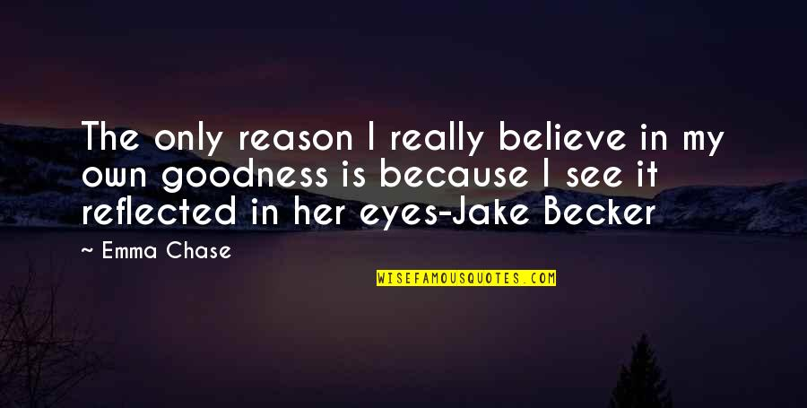 My Own Eyes Quotes By Emma Chase: The only reason I really believe in my