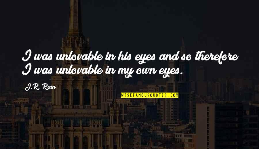 My Own Eyes Quotes By J.R. Rain: I was unlovable in his eyes and so