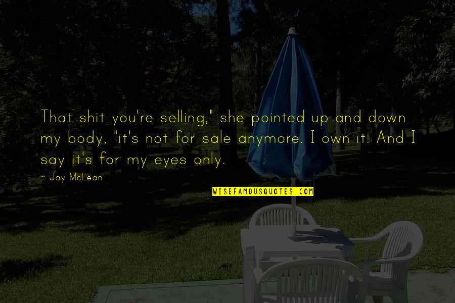 "My Own Eyes Quotes By Jay McLean: That shit you're selling,"" she pointed up and"