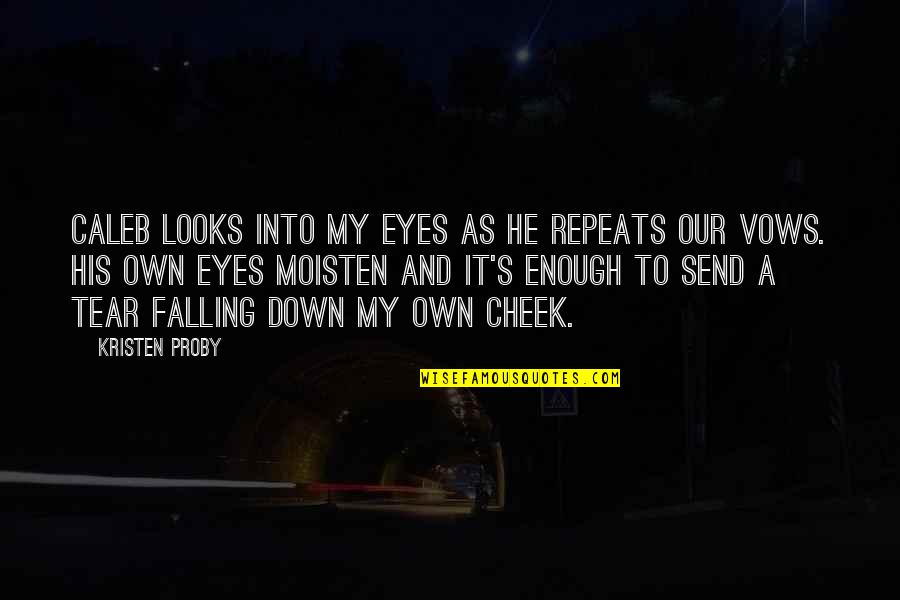 My Own Eyes Quotes By Kristen Proby: Caleb looks into my eyes as he repeats