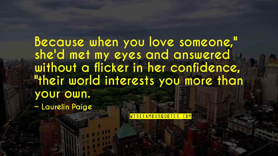 "My Own Eyes Quotes By Laurelin Paige: Because when you love someone,"" she'd met my"