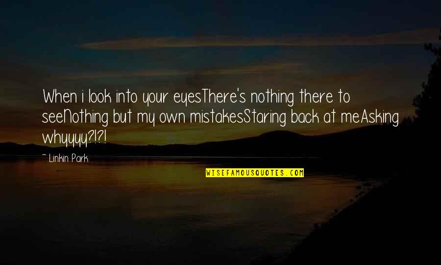 My Own Eyes Quotes By Linkin Park: When i look into your eyesThere's nothing there