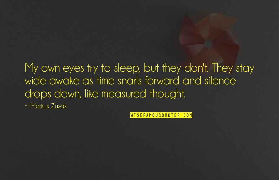 My Own Eyes Quotes By Markus Zusak: My own eyes try to sleep, but they