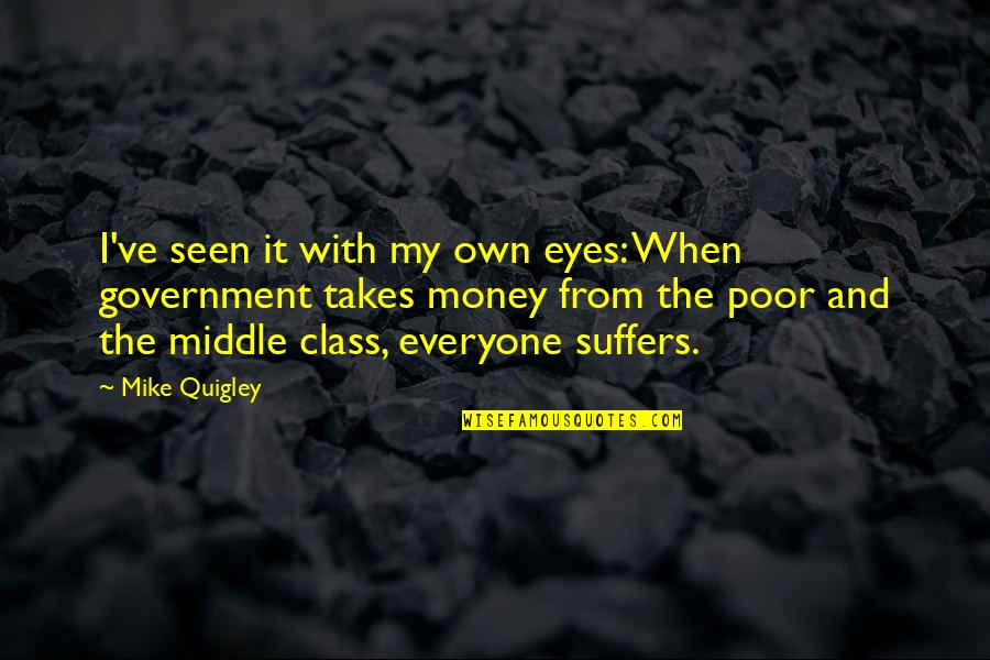 My Own Eyes Quotes By Mike Quigley: I've seen it with my own eyes: When