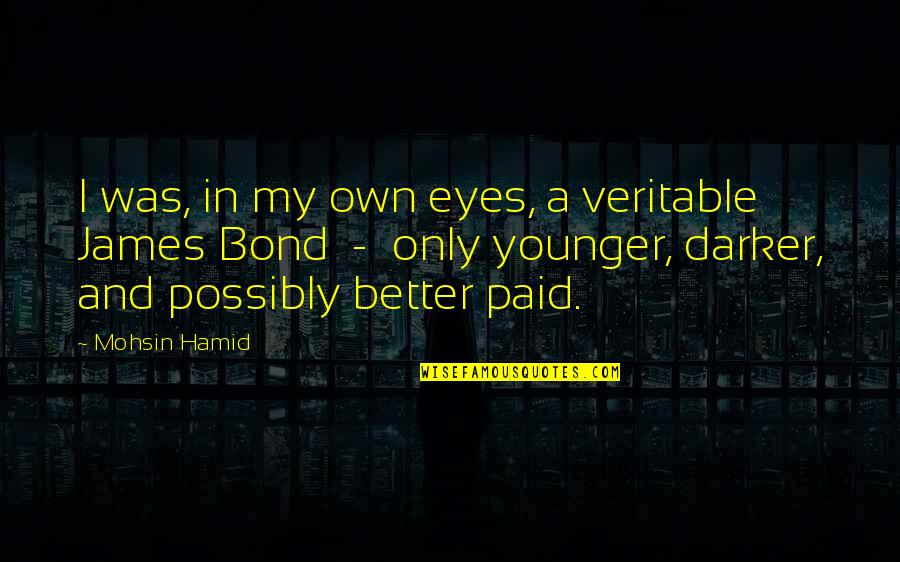 My Own Eyes Quotes By Mohsin Hamid: I was, in my own eyes, a veritable