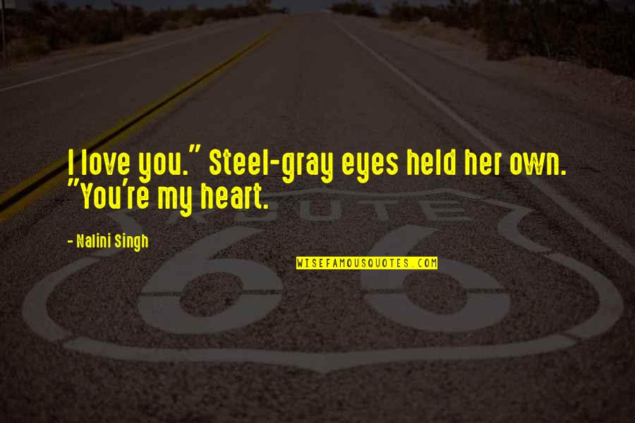 "My Own Eyes Quotes By Nalini Singh: I love you."" Steel-gray eyes held her own."