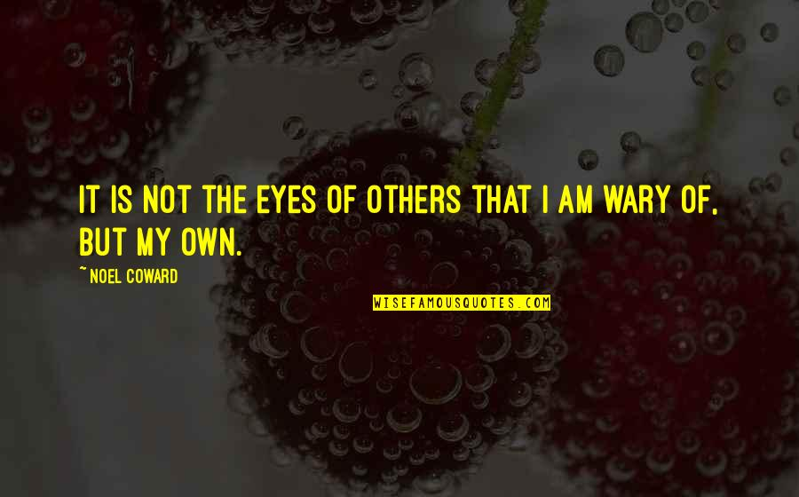 My Own Eyes Quotes By Noel Coward: It is not the eyes of others that