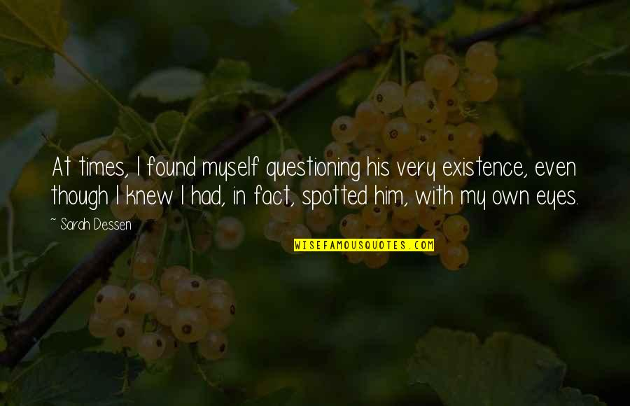 My Own Eyes Quotes By Sarah Dessen: At times, I found myself questioning his very