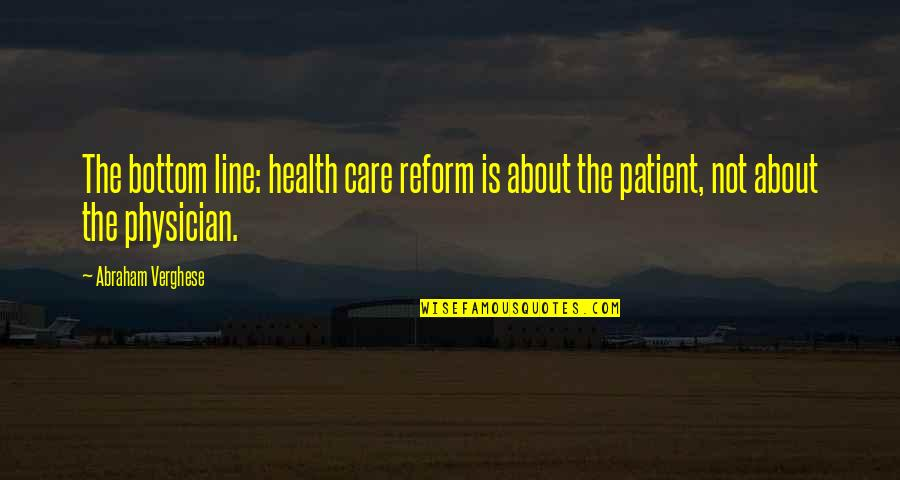 My Partners In Crime Quotes By Abraham Verghese: The bottom line: health care reform is about