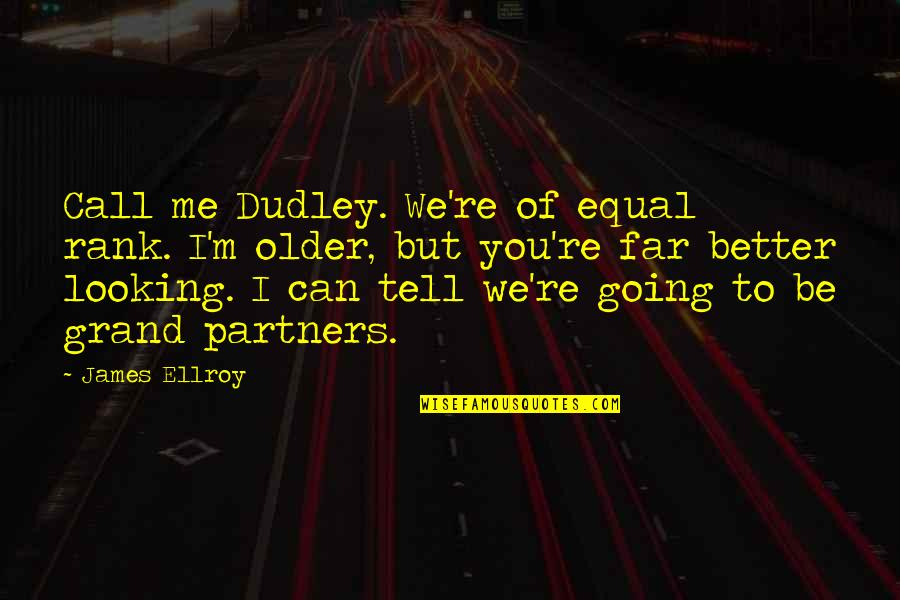 My Partners In Crime Quotes By James Ellroy: Call me Dudley. We're of equal rank. I'm