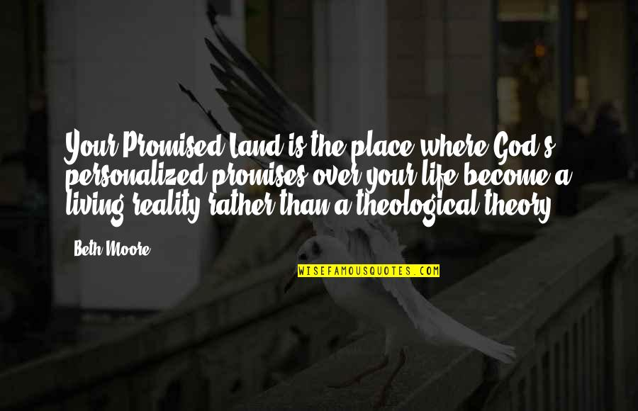 My Promised Land Quotes By Beth Moore: Your Promised Land is the place where God's