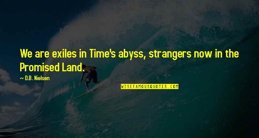 My Promised Land Quotes By D.B. Nielsen: We are exiles in Time's abyss, strangers now