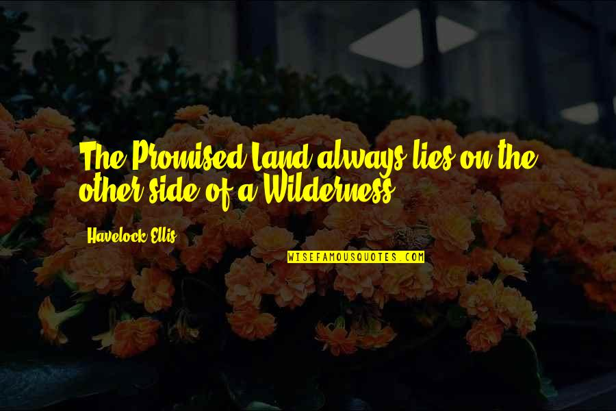 My Promised Land Quotes By Havelock Ellis: The Promised Land always lies on the other