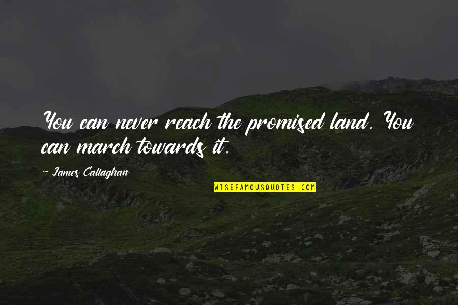 My Promised Land Quotes By James Callaghan: You can never reach the promised land. You