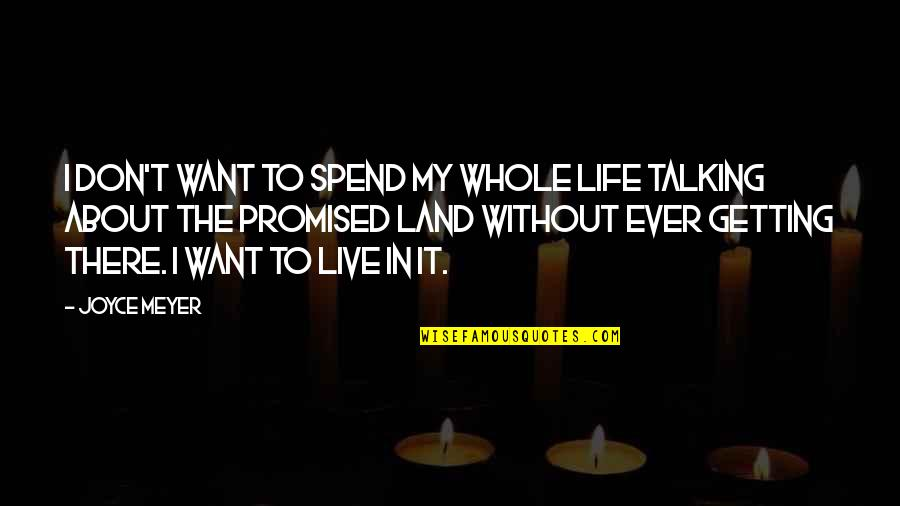 My Promised Land Quotes By Joyce Meyer: I don't want to spend my whole life