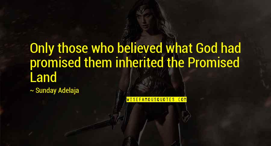 My Promised Land Quotes By Sunday Adelaja: Only those who believed what God had promised
