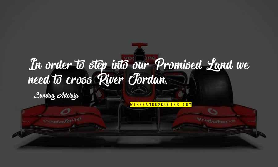 My Promised Land Quotes By Sunday Adelaja: In order to step into our Promised Land