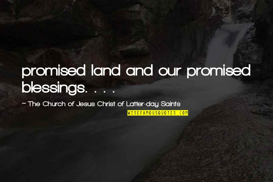 My Promised Land Quotes By The Church Of Jesus Christ Of Latter-day Saints: promised land and our promised blessings. . .
