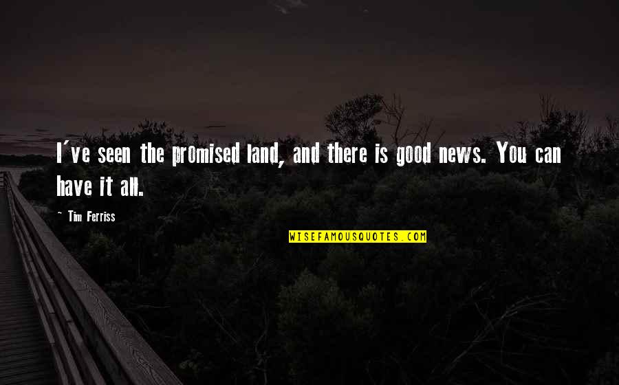 My Promised Land Quotes By Tim Ferriss: I've seen the promised land, and there is